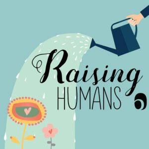 raising humans podcast: parenting with emotional intelligence